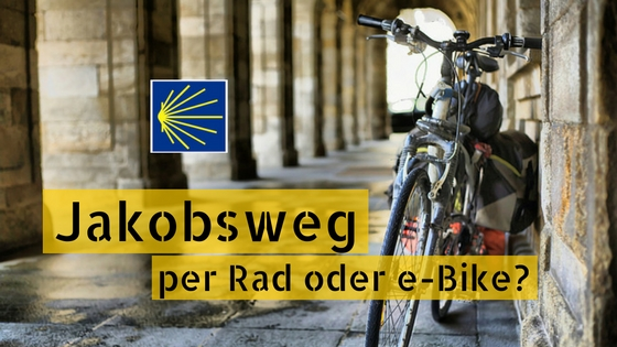 Jakobsweg per Rad oder e-Bike